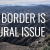 The Border is a Rural Issue